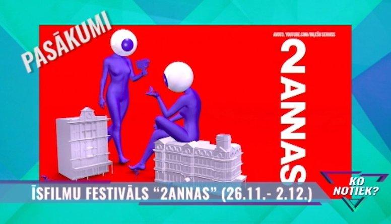 """Nākamnedēļ sagaidāms Īsfilmu festivāls """"2Annas""""!"""