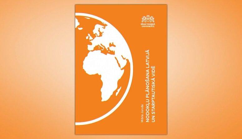 """Izglītojies nodokļu jautājumos, lasot grāmatu """"Nodokļu plānošana Latvijā un starptautiskā vidē"""""""