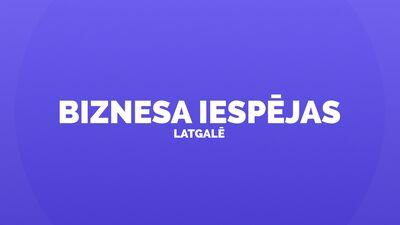 Biznesa iespējas Latgalē