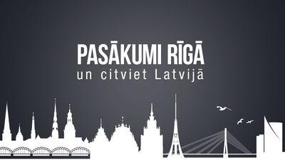Pasākumi Rīgā un citviet Latvijā